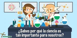 ¿Sabes por qué la ciencia es tan importante para nosotros?
